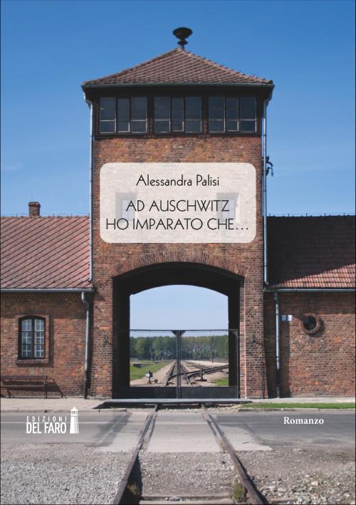 Ad Auschwitz ho imparato che…
