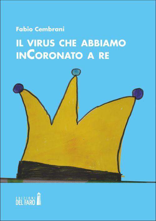 Il virus che abbiamo inCoronato a re