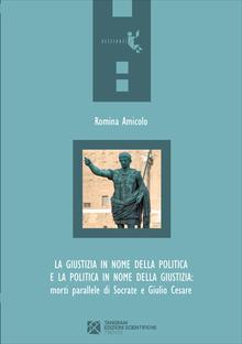 La giustizia in nome della politica e la politica in nome della giustizia: morti parallele di Socrate e Giulio Cesare