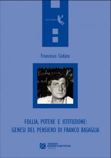 Follia, potere e istituzione: genesi del pensiero di Franco Basaglia