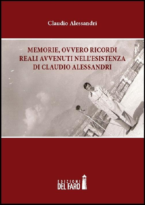 Memorie, ovvero ricordi reali avvenuti nell'esistenza di Claudio Alessandri