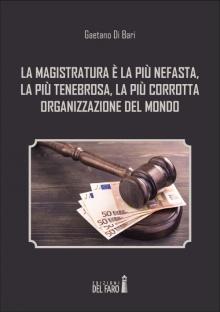 La magistratura è la più nefasta, la più tenebrosa, la più corrotta organizzazione del mondo