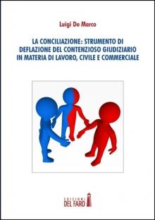 La conciliazione: strumento di deflazione del contenzioso giudiziario in materia di lavoro, civile e commerciale